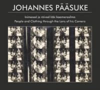Johannes Pääsuke: Inimesed ja rõivad läbi kaamerasilma -  People and clothing through the lens of his camera