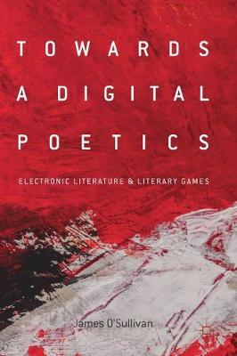 Towards a Digital Poetics: Electronic Literature & Literary Games 1st ed   2019 - Krisostomus