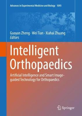 Intelligent Orthopaedics: Artificial Intelligence and Smart Image-guided  Technology for Orthopaedics 1st ed  2018 - Krisostomus