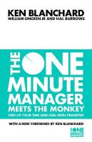 One Minute Manager Meets the Monkey: Free Up Your Time and Deal with Priorities New edition, The One Minute Manager Meets the Monkey