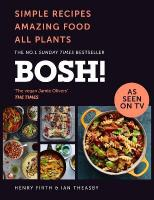 BOSH!: Simple Recipes. Amazing Food. All Plants. the Fastest-Selling Cookery Book   of the Year edition