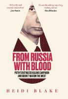 From Russia with Blood: Putin'S Ruthless Killing Campaign and Secret War on the West edition