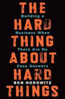 Hard Thing About Hard Things: Building a Business When There Are No Easy Answers