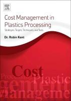 Cost Management in Plastics Processing: Strategies, Targets, Techniques, and Tools 4th edition