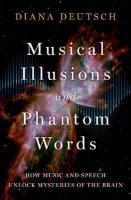 Musical Illusions and Phantom Words: How Music and Speech Unlock Mysteries of the Brain