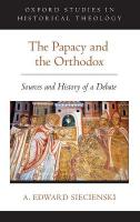 Papacy and the Orthodox: Sources and History of a Debate