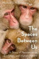 Spaces Between Us: A Story of Neuroscience, Evolution, and Human Nature