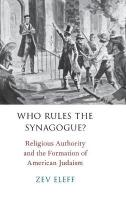 Who Rules the Synagogue?: Religious Authority and the Formation of American Judaism