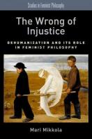 Wrong of Injustice: Dehumanization and its Role in Feminist Philosophy