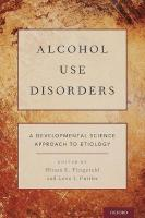 Alcohol Use Disorders: A Developmental Science Approach to Etiology