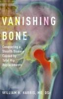 Vanishing Bone: Conquering a Stealth Disease Caused by Total Hip Replacements