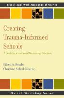 Creating Trauma-Informed Schools: A Guide for School Social Workers and Educators