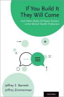 If You Build It They Will Come: And Other Myths of Private Practice in the Mental Health Professions