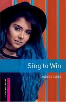 Oxford Bookworms Library: Starter: Sing to Win: Graded readers for secondary and adult learners 3rd Revised edition