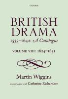 British Drama 1533-1642: A Catalogue: Volume VIII: 1624-1631, Volume VIII, 1624-1631