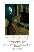 Madness and Modernism: Insanity in the light of modern art, literature, and thought (revised edition) Revised edition