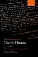 Correspondence of Charles Hutton: Mathematical Networks in Georgian Britain