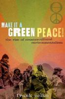 Make It a Green Peace!: The Rise of a Countercultural Environmentalism