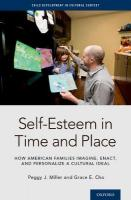 Self-Esteem  in Time and Place: How American Families Imagine, Enact, and Personalize a Cultural Ideal