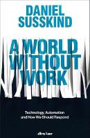 World Without Work: Technology, Automation and How We Should Respond