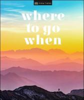 Where To Go When: Travel Adventures for Every Month 3rd edition