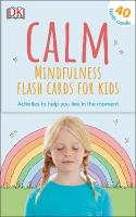 Calm - Mindfulness Flash Cards for Kids: 40 Activities to Help you Learn to Live in the Moment