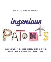 Ingenious Patents (Revised): Bubble Wrap, Barbed Wire, Bionic Eyes, and Other Pioneering Inventions Revised ed.