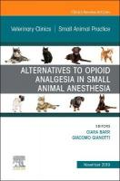 Alternatives to Opioid Analgesia in Small Animal Anesthesia, An Issue of   Veterinary Clinics of North America: Small Animal Practice