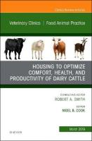 Housing to Optimize Comfort, Health and Productivity of Dairy Cattles, An   Issue of Veterinary Clinics of North America: Food Animal Practice