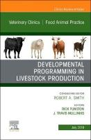 Developmental Programming in Livestock Production, An Issue of Veterinary   Clinics of North America: Food Animal Practice