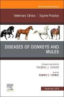 Diseases of Donkeys and Mules, An Issue of Veterinary Clinics of North   America: Equine Practice