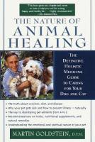 Nature of Animal Healing: The Definitive Holistic Medicine Guide to Caring for Your Dog and Cat