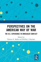 Perspectives on the American Way of War: The U.S. Experience in Irregular Conflict