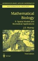 Mathematical Biology II: Spatial Models and Biomedical Applications 3rd Corrected ed. 2003. Corr. 3rd printing 2008, v. 2