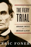 Fiery Trial: Abraham Lincoln and American Slavery