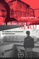 Balkanization of the West: The Confluence of Postmodernism and Postcommunism