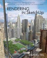 Rendering in SketchUp: from Modeling to Presentation for Architecture, Landscape Architecture and   Interior Design