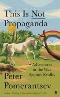 This Is Not Propaganda: Adventures in the War Against Reality Main