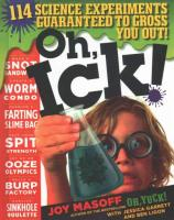 Oh, Ick!: 114 Science Experiments Guaranteed to Gross You Out! Bound for Schools & Libraries ed.