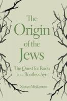 Origin of the Jews: The Quest for Roots in a Rootless Age