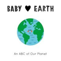 Baby Loves: Earth: An ABC of Our Planet Illustrated Edition