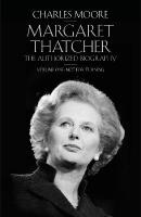 Margaret Thatcher: The Authorized Biography, Volume One, Not for Turning