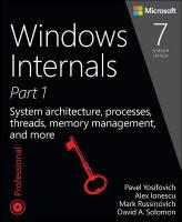 Windows Internals, Part 1: System architecture, processes, threads, memory management, and more 7th edition, Part 1