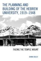 Planning and Building of the Hebrew University, 1919-1948: Facing the Temple Mount
