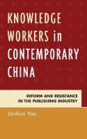 Knowledge Workers in Contemporary China: Reform and Resistance in the Publishing Industry