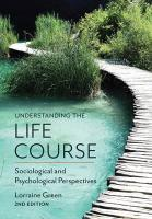 Understanding the Life Course - Sociological and  Psychological   Perspectives, 2E: Sociological and Psychological Perspectives 2nd Revised edition