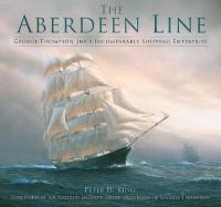 Aberdeen Line: George Thompson Jnr's Incomparable Shipping Enterprise