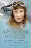 Passion for Speed: The Daring Life of Mildred, The Honourable Mrs Victor Bruce