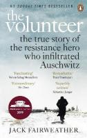 Volunteer: The True Story of the Resistance Hero who Infiltrated Auschwitz - Costa Book   of the Year 2019