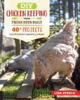 DIY Chicken Keeping from Fresh Eggs Daily: 40plus Projects for the Coop, Run, Brooder, and More!